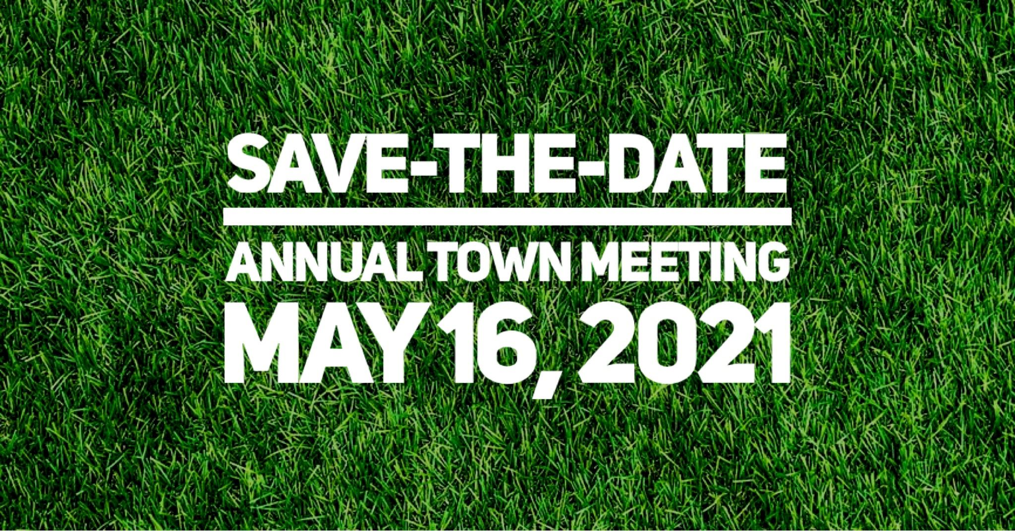 Save-the-Date Annual Town Meeting May 16, 2021